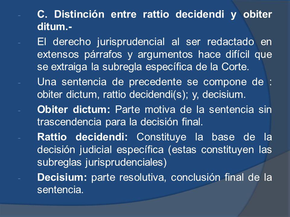C. Distinción entre rattio decidendi y obiter ditum.-