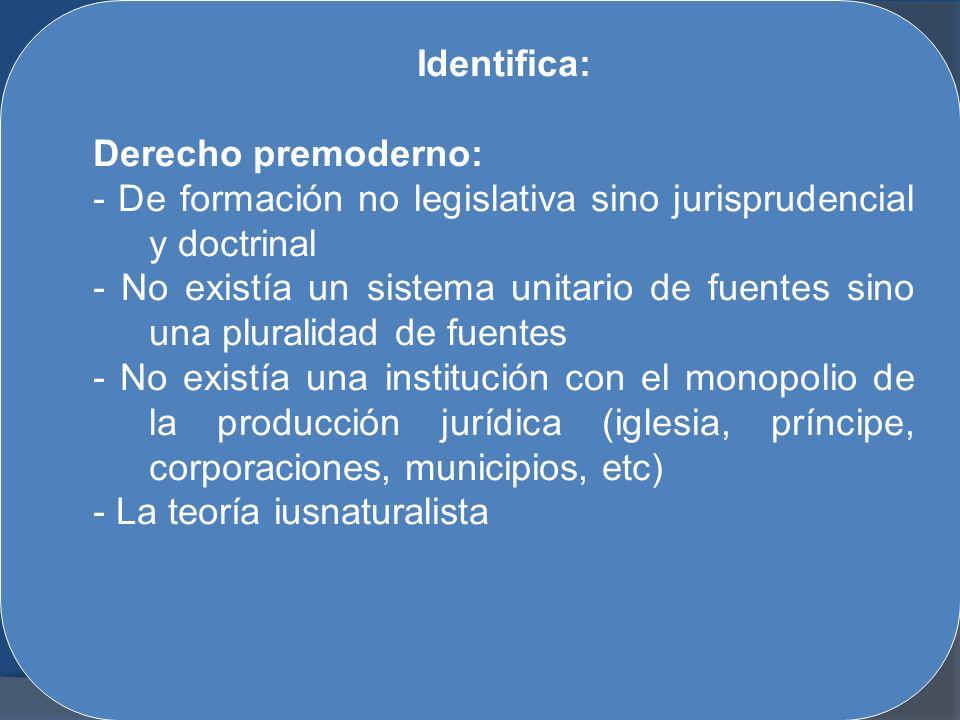 Identifica: Derecho premoderno: - De formación no legislativa sino jurisprudencial y doctrinal.