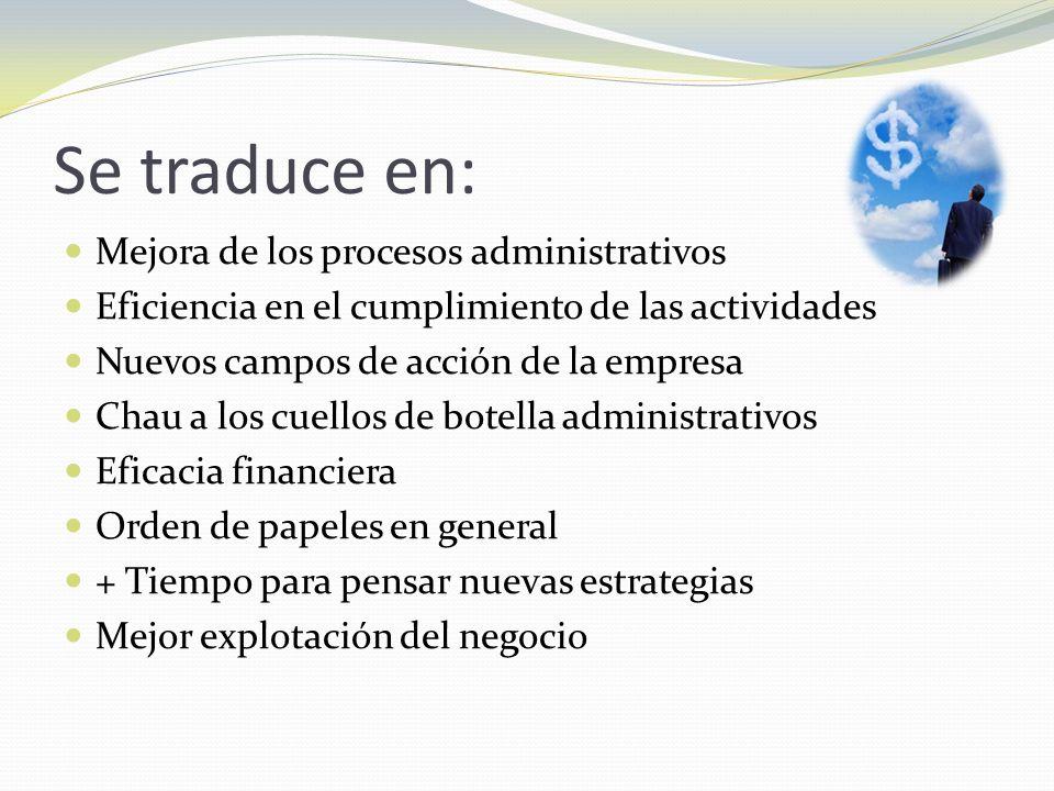 Se traduce en: Mejora de los procesos administrativos