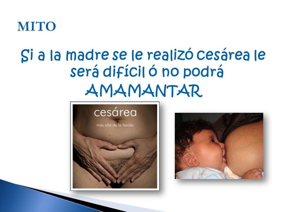 MITO Si a la madre se le realizó cesárea le será difícil ó no podrá AMAMANTAR