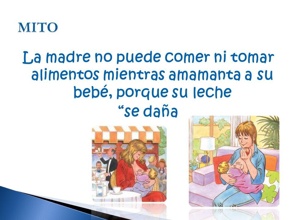 MITO La madre no puede comer ni tomar alimentos mientras amamanta a su bebé, porque su leche se daña