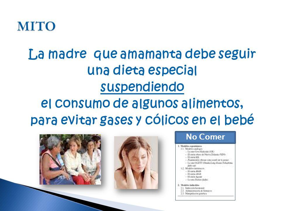 MITO La madre que amamanta debe seguir una dieta especial suspendiendo el consumo de algunos alimentos, para evitar gases y cólicos en el bebé