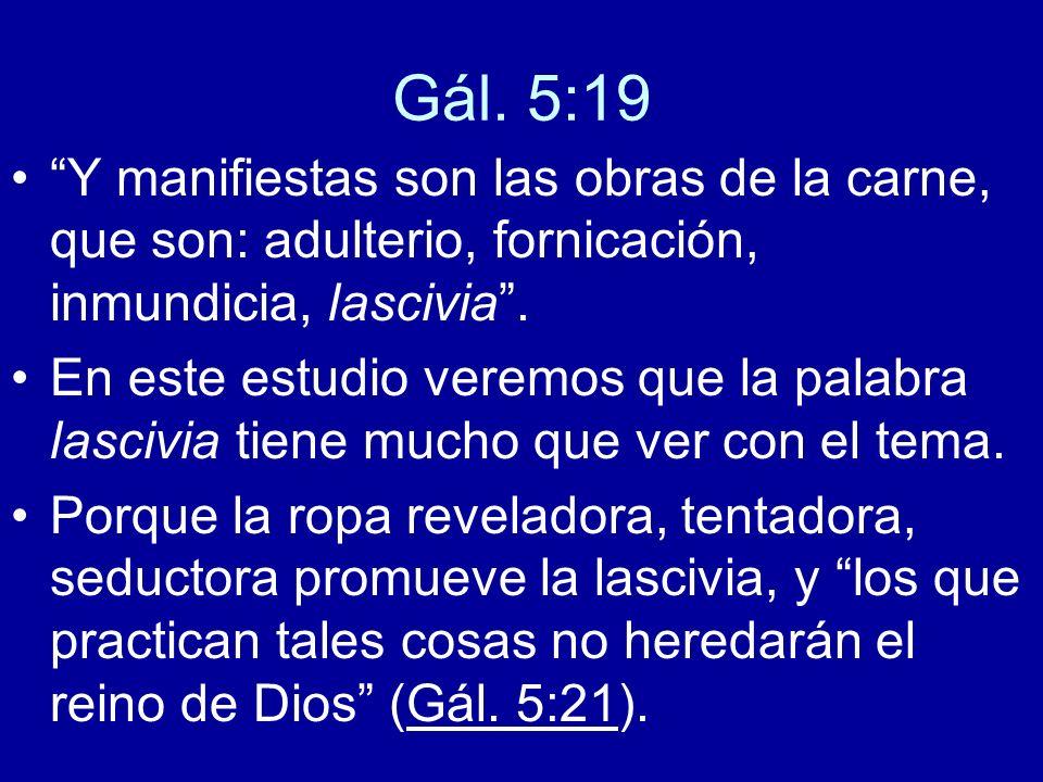 Gál. 5:19 Y manifiestas son las obras de la carne, que son: adulterio, fornicación, inmundicia, lascivia .