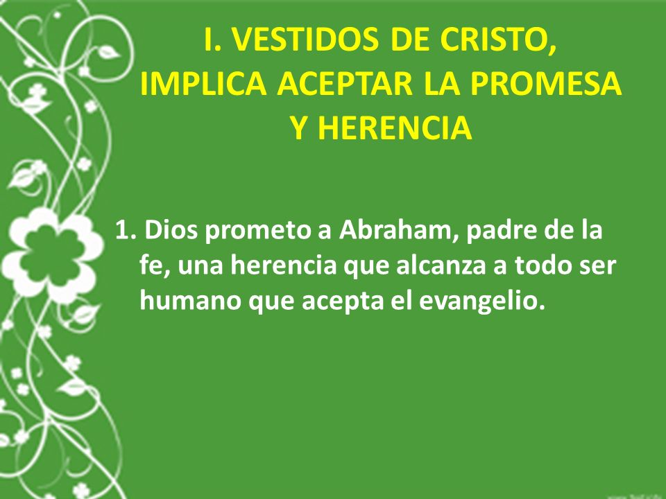 I. VESTIDOS DE CRISTO, IMPLICA ACEPTAR LA PROMESA Y HERENCIA
