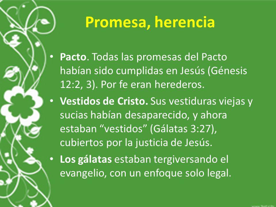 Promesa, herencia Pacto. Todas las promesas del Pacto habían sido cumplidas en Jesús (Génesis 12:2, 3). Por fe eran herederos.