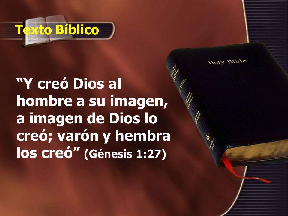 Texto Bíblico Y creó Dios al hombre a su imagen, a imagen de Dios lo creó; varón y hembra los creó (Génesis 1:27)