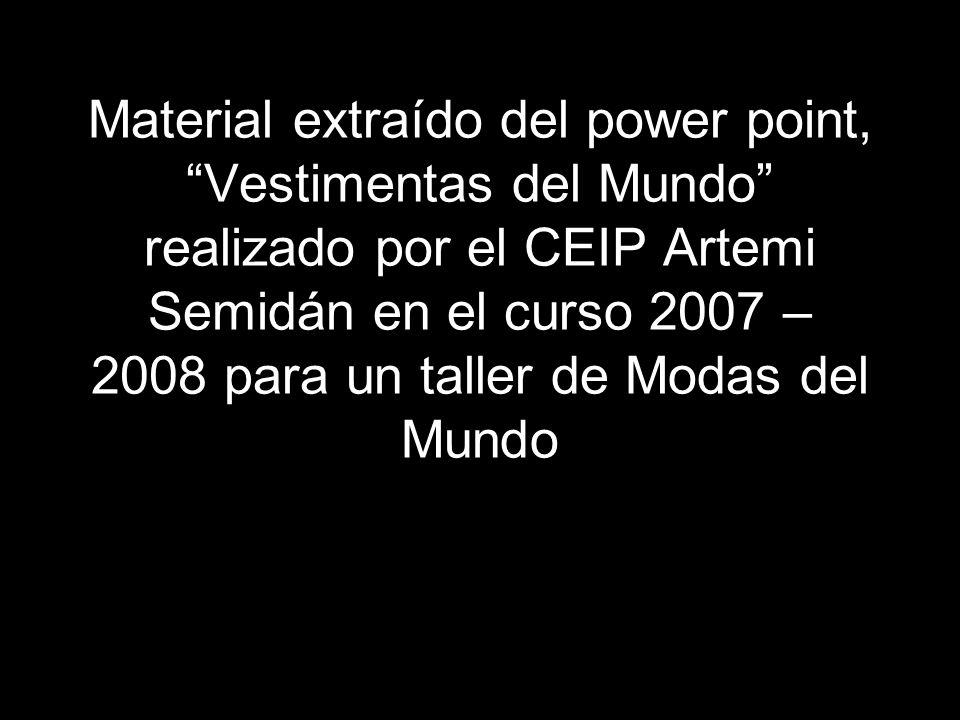 Material extraído del power point, Vestimentas del Mundo realizado por el CEIP Artemi Semidán en el curso 2007 – 2008 para un taller de Modas del Mundo