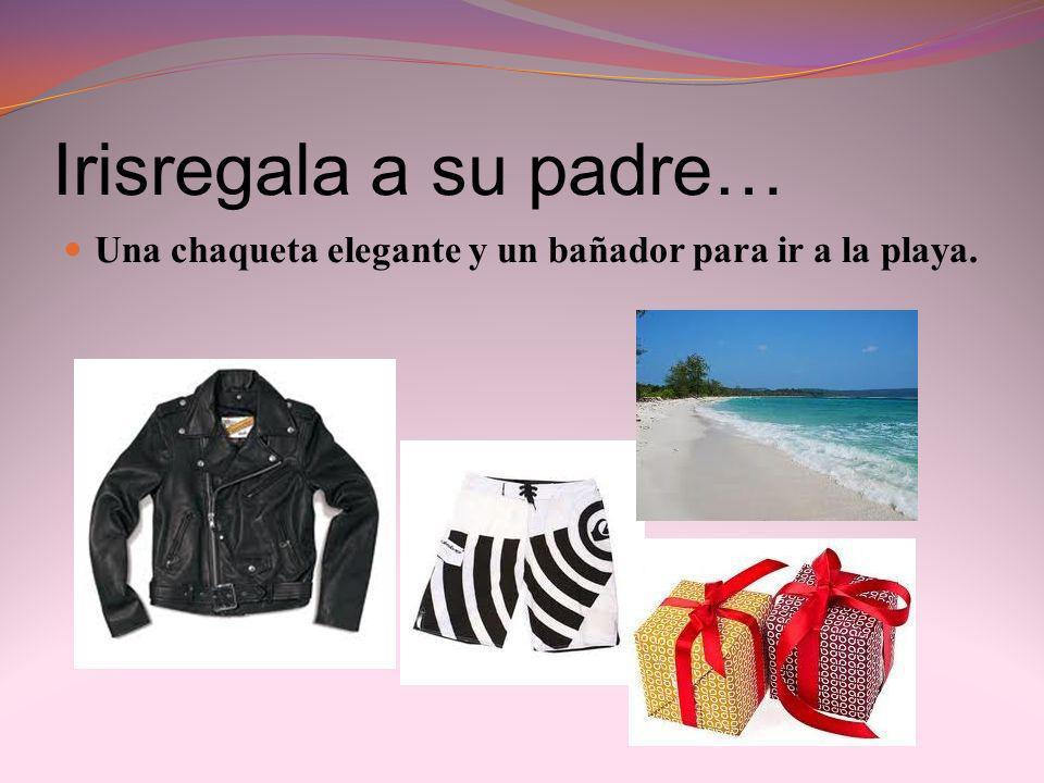 Irisregala a su padre… Una chaqueta elegante y un bañador para ir a la playa.
