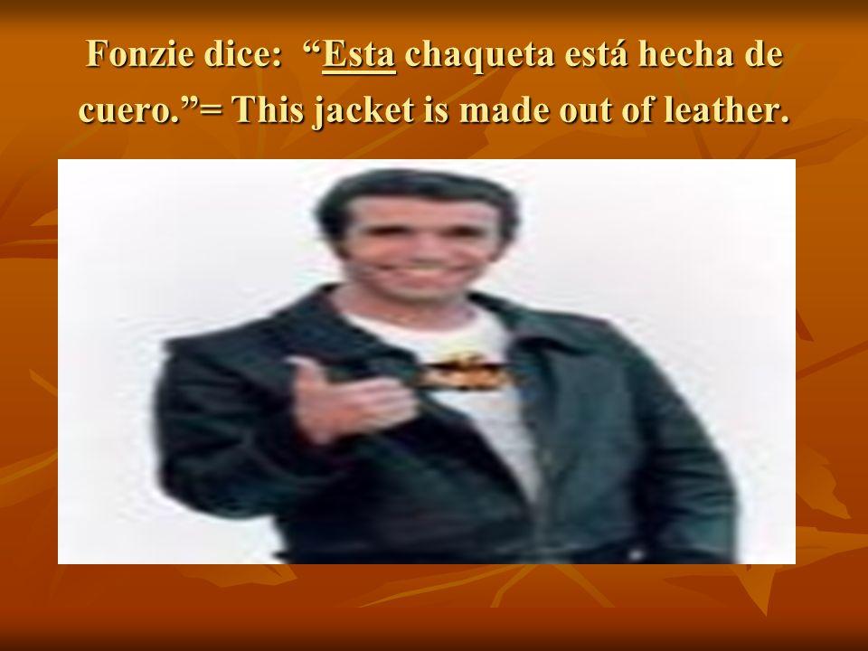 Fonzie dice: Esta chaqueta está hecha de cuero