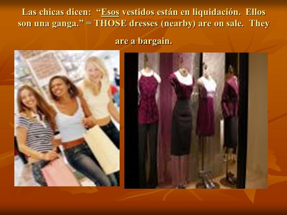 Las chicas dicen: Esos vestidos están en liquidación