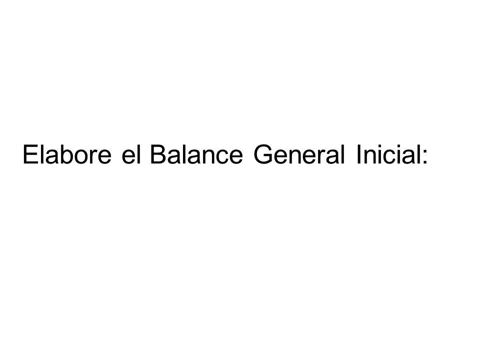 Elabore el Balance General Inicial: