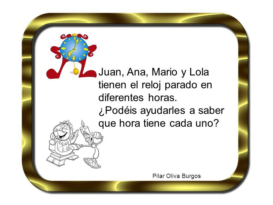 Juan, Ana, Mario y Lola tienen el reloj parado en diferentes horas.