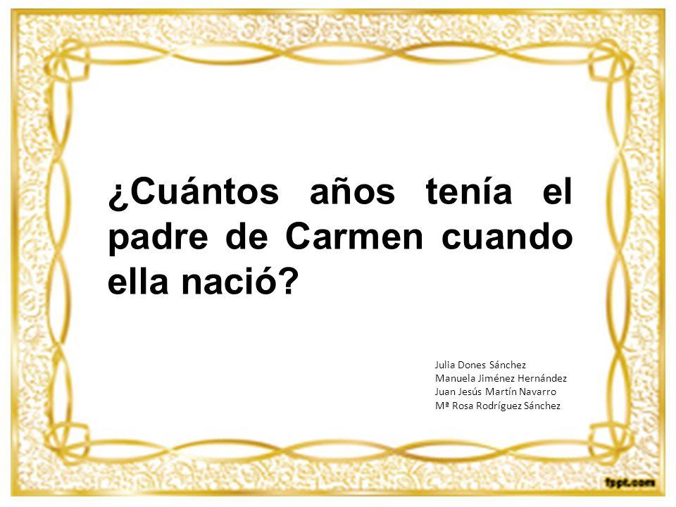 ¿Cuántos años tenía el padre de Carmen cuando ella nació