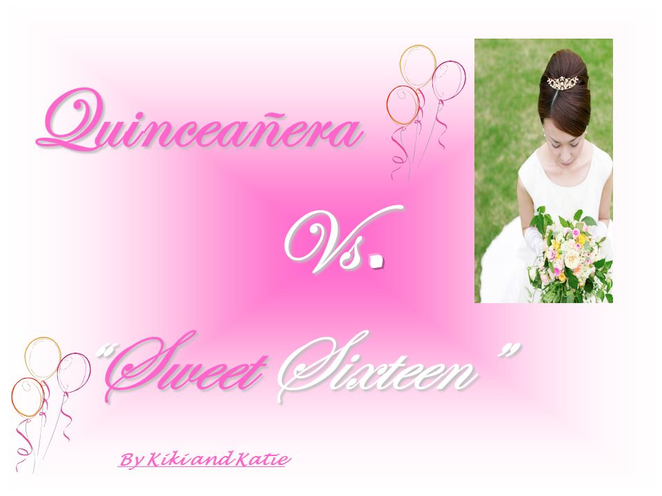 Quinceañera Vs. Sweet Sixteen By Kiki and Katie