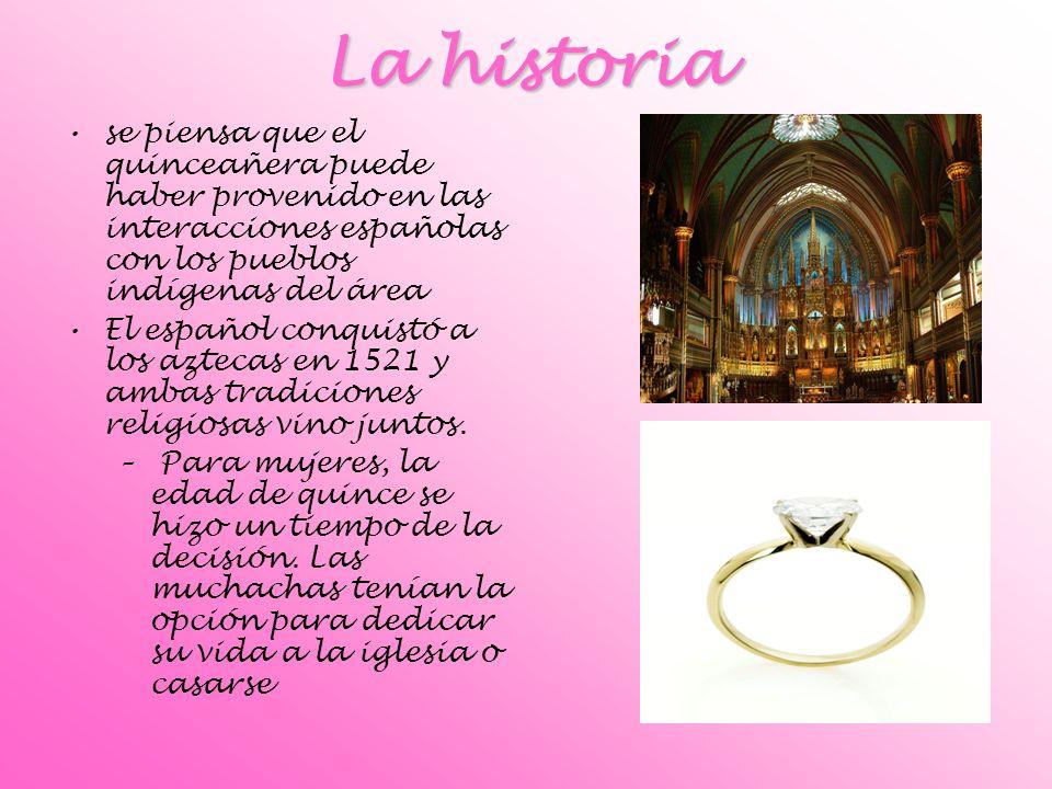 La historia se piensa que el quinceañera puede haber provenido en las interacciones españolas con los pueblos indígenas del área.