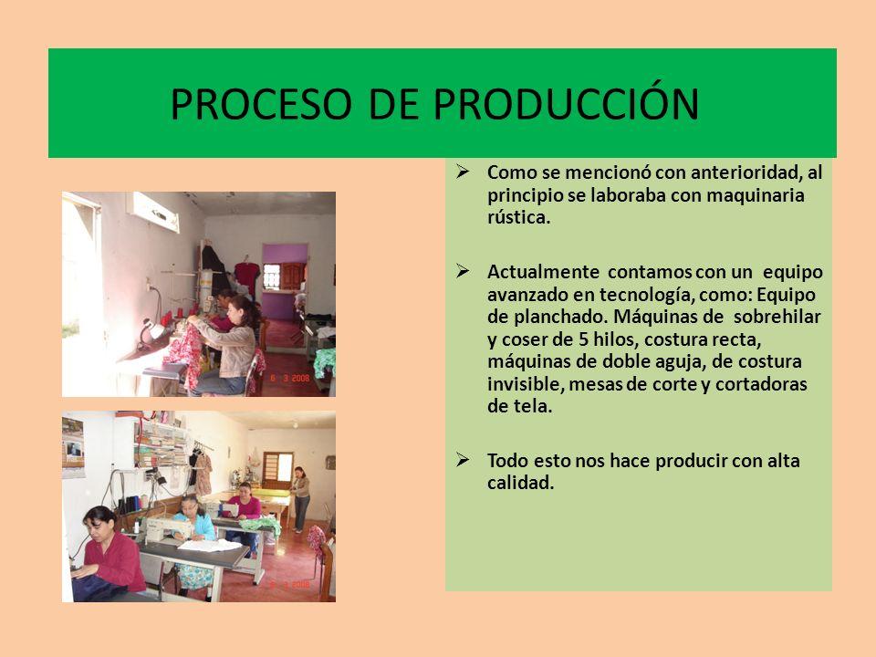 PROCESO DE PRODUCCIÓN Como se mencionó con anterioridad, al principio se laboraba con maquinaria rústica.
