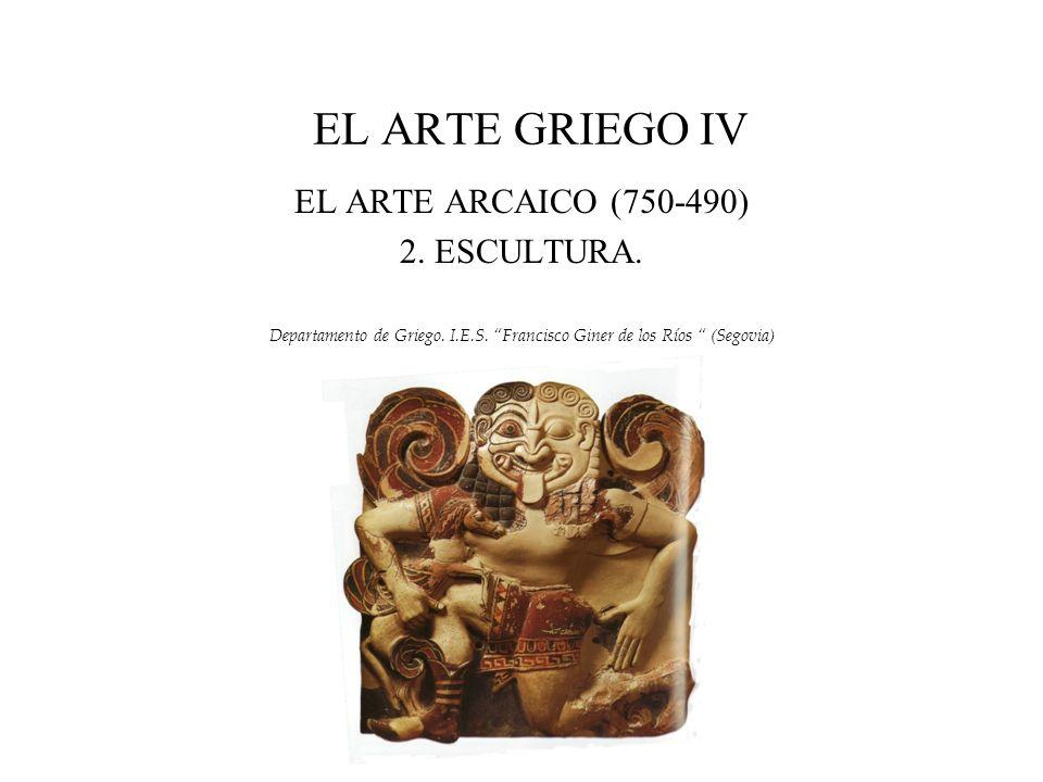 EL ARTE GRIEGO IV EL ARTE ARCAICO (750-490) 2. ESCULTURA.