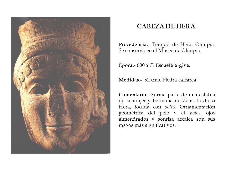 CABEZA DE HERA Procedencia.- Templo de Hera. Olimpia. Se conserva en el Museo de Olimpia. Época.- 600 a.C. Escuela argiva.