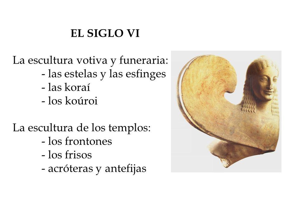 EL SIGLO VI La escultura votiva y funeraria: