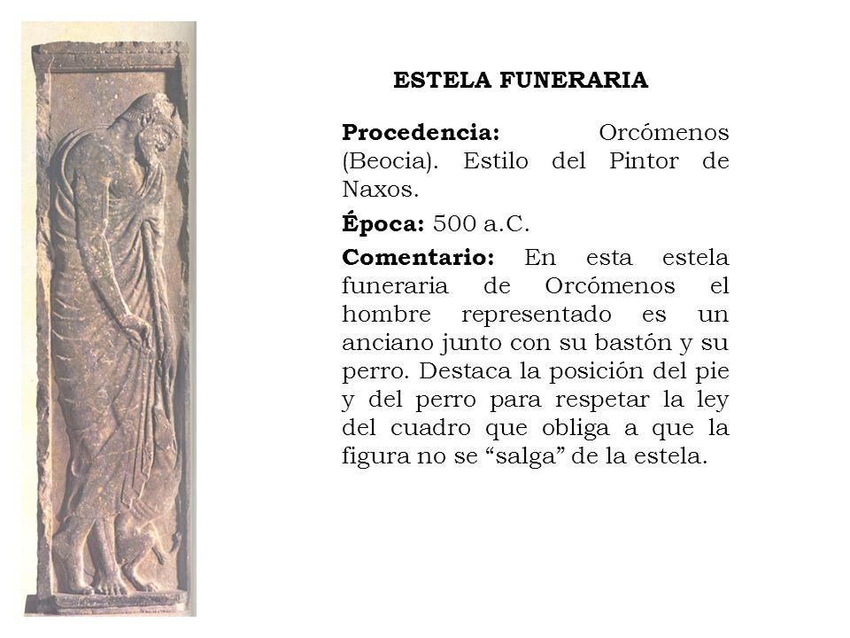 ESTELA FUNERARIA Procedencia: Orcómenos (Beocia). Estilo del Pintor de Naxos. Época: 500 a.C.