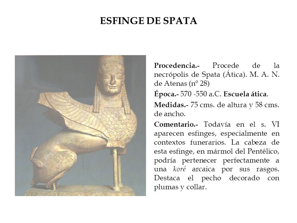 ESFINGE DE SPATA Procedencia.- Procede de la necrópolis de Spata (Ática). M. A. N. de Atenas (nº 28)