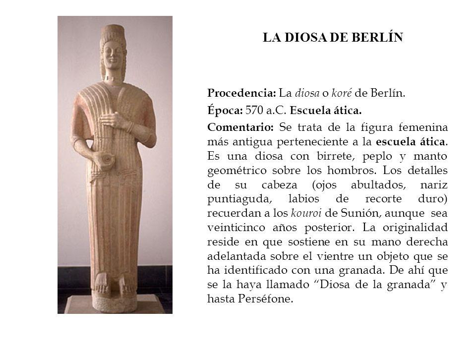 LA DIOSA DE BERLÍN Procedencia: La diosa o koré de Berlín.