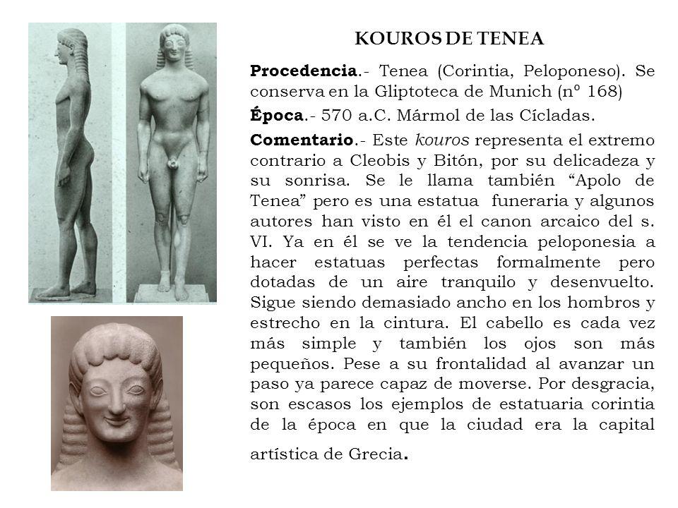KOUROS DE TENEA Procedencia.- Tenea (Corintia, Peloponeso). Se conserva en la Gliptoteca de Munich (nº 168)