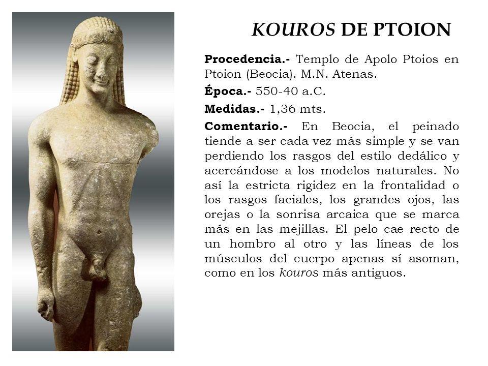 KOUROS DE PTOION Procedencia.- Templo de Apolo Ptoios en Ptoion (Beocia). M.N. Atenas. Época.- 550-40 a.C.