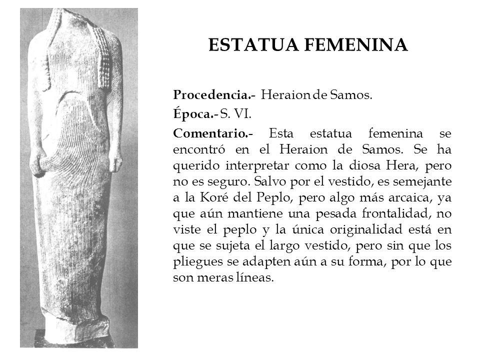 ESTATUA FEMENINA Procedencia.- Heraion de Samos. Época.- S. VI.