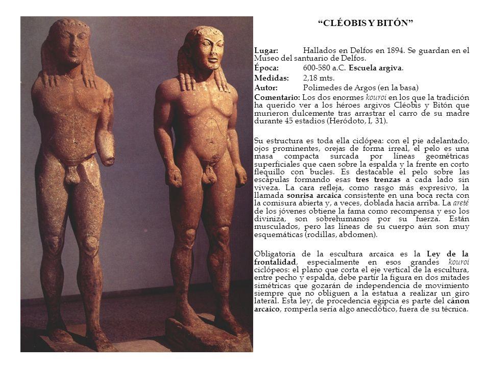CLÉOBIS Y BITÓN Lugar: Hallados en Delfos en 1894. Se guardan en el Museo del santuario de Delfos.