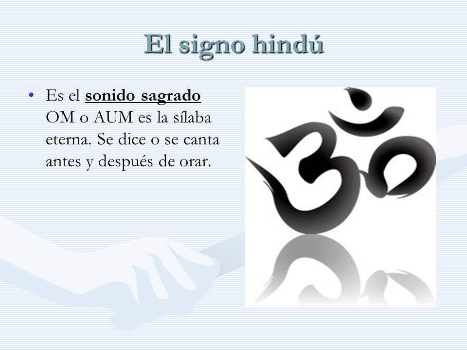 El signo hindú Es el sonido sagrado OM o AUM es la sílaba eterna.