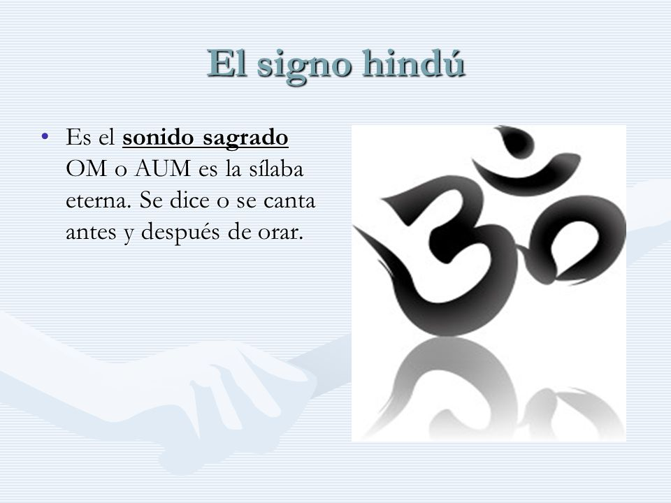 El signo hindúEs el sonido sagrado OM o AUM es la sílaba eterna.