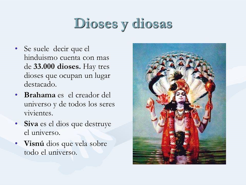 Dioses y diosas Se suele decir que el hinduismo cuenta con mas de 33.000 dioses. Hay tres dioses que ocupan un lugar destacado.
