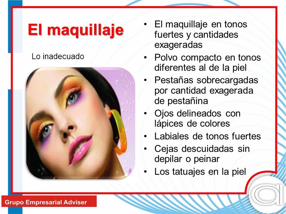 El maquillaje El maquillaje en tonos fuertes y cantidades exageradas