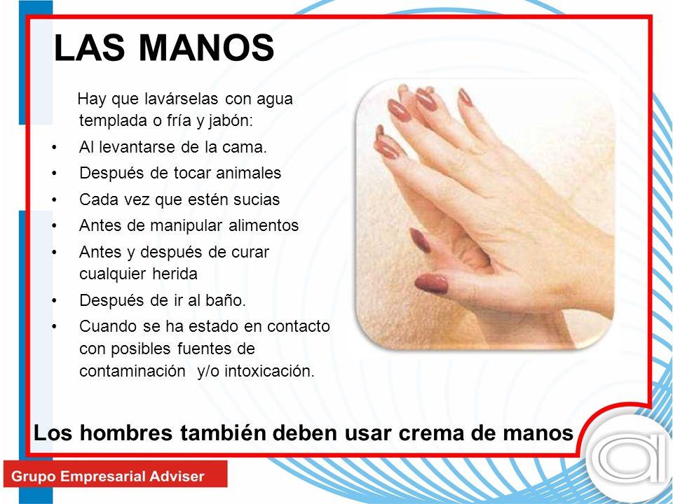 LAS MANOS Los hombres también deben usar crema de manos