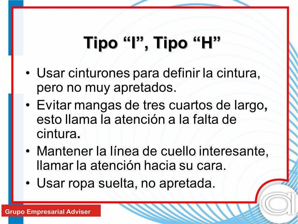 Tipo I , Tipo H Usar cinturones para definir la cintura, pero no muy apretados.