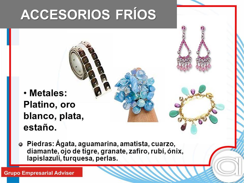 ACCESORIOS FRÍOS Metales: Platino, oro blanco, plata, estaño.