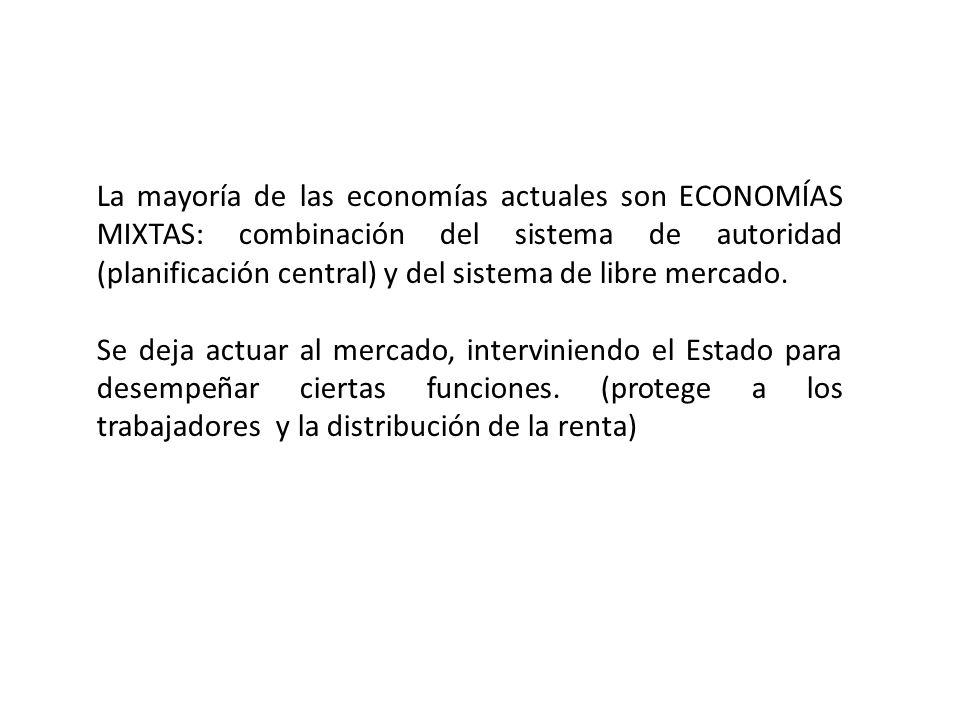 La mayoría de las economías actuales son ECONOMÍAS MIXTAS: combinación del sistema de autoridad (planificación central) y del sistema de libre mercado.