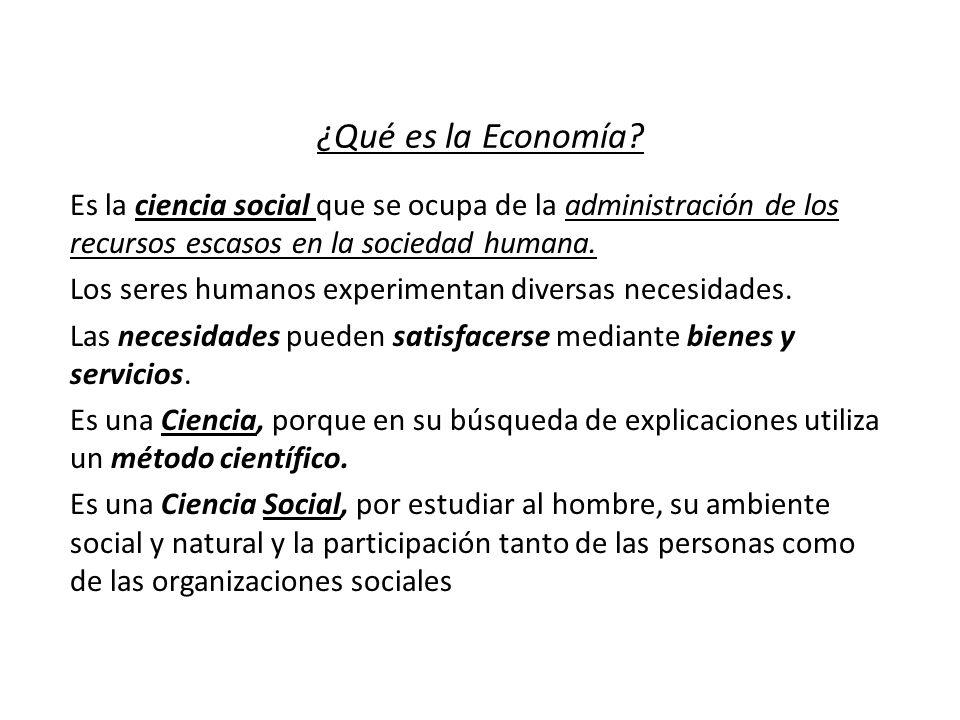 ¿Qué es la Economía Es la ciencia social que se ocupa de la administración de los recursos escasos en la sociedad humana.