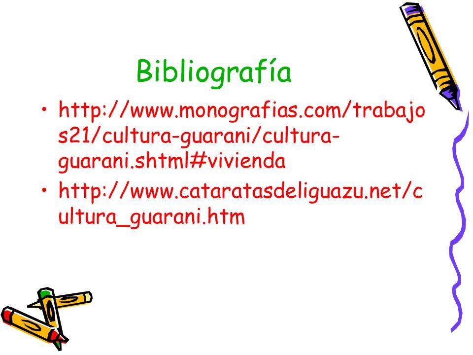 Bibliografía http://www.monografias.com/trabajos21/cultura-guarani/cultura-guarani.shtml#vivienda.