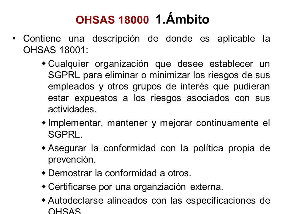 OHSAS 18000 1.Ámbito Contiene una descripción de donde es aplicable la OHSAS 18001: