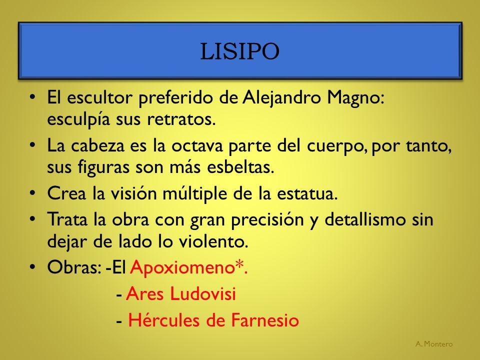 LISIPO El escultor preferido de Alejandro Magno: esculpía sus retratos.