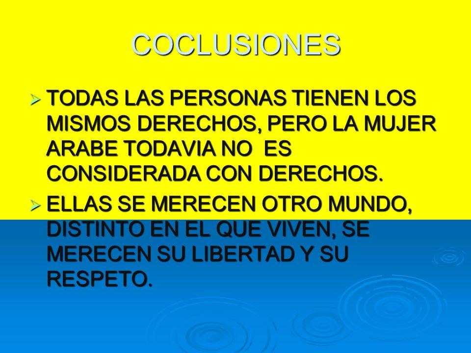 COCLUSIONES TODAS LAS PERSONAS TIENEN LOS MISMOS DERECHOS, PERO LA MUJER ARABE TODAVIA NO ES CONSIDERADA CON DERECHOS.