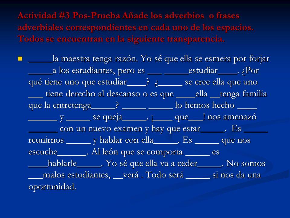 Actividad #3 Pos-Prueba Añade los adverbios o frases adverbiales correspondientes en cada uno de los espacios. Todos se encuentran en la siguiente transparencia.