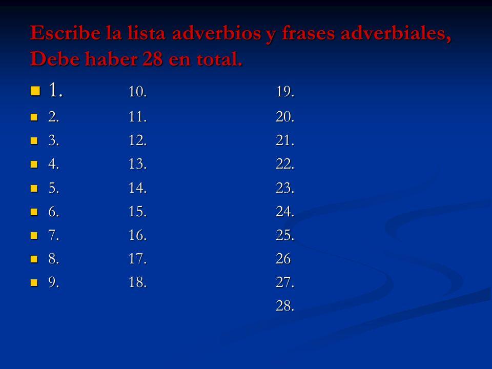 Escribe la lista adverbios y frases adverbiales, Debe haber 28 en total.