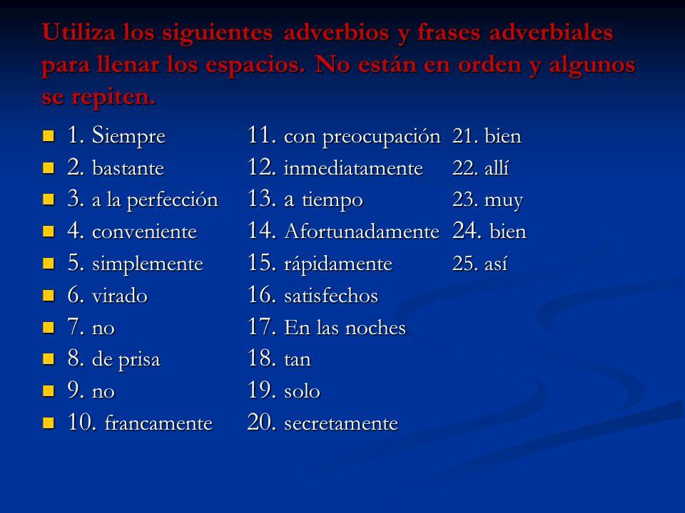 Utiliza los siguientes adverbios y frases adverbiales para llenar los espacios. No están en orden y algunos se repiten.