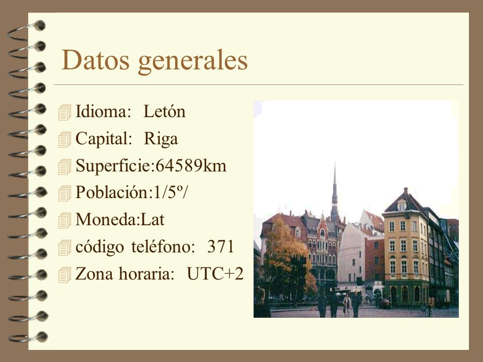 Datos generales Idioma: Letón Capital: Riga Superficie:64589km