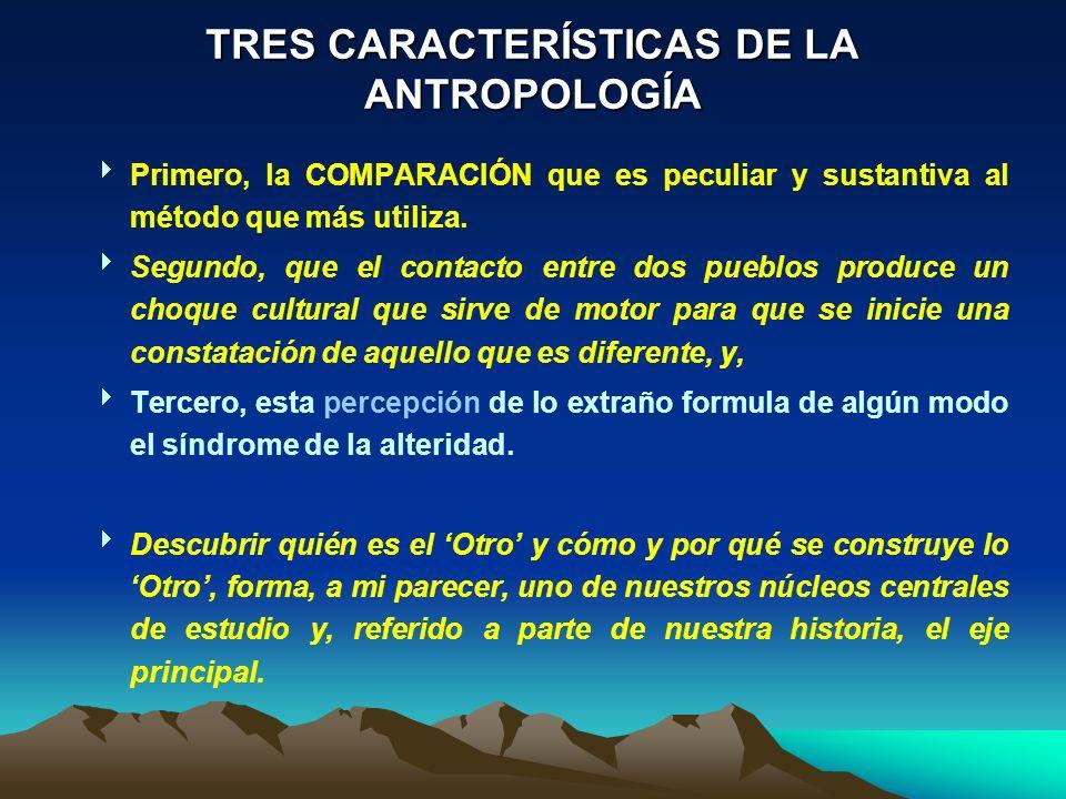 TRES CARACTERÍSTICAS DE LA ANTROPOLOGÍA