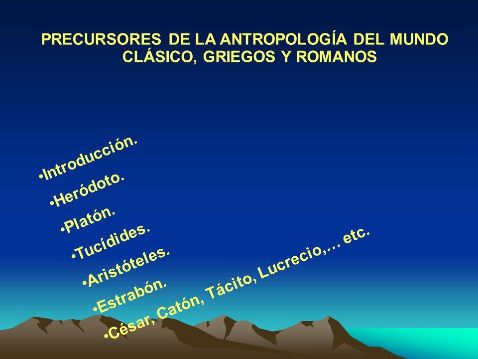 PRECURSORES DE LA ANTROPOLOGÍA DEL MUNDO CLÁSICO, GRIEGOS Y ROMANOS