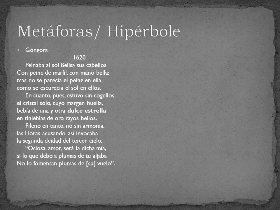 Metáforas/ Hipérbole Góngora 1620 Peinaba al sol Belisa sus cabellos
